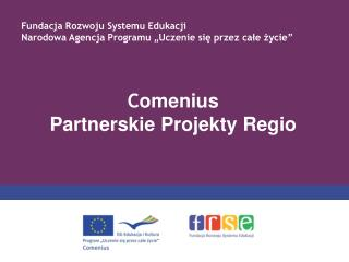 C omenius Partnerskie Projekty Regio