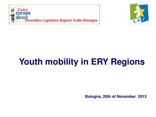 Youth mobility in ERY Regions Bologna, 20th of November  2012