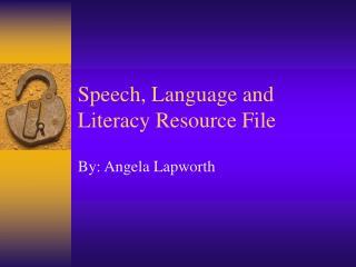 Speech, Language and Literacy Resource File