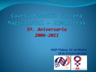 Cuarta Reuni n Carrera Magisterial   ESMaestras 5 . Aniversario 2006-2011
