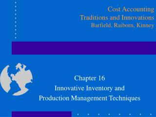 Chapter 16 Innovative Inventory and  Production Management Techniques