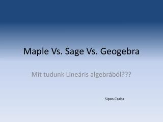 Maple Vs. Sage Vs. Geogebra