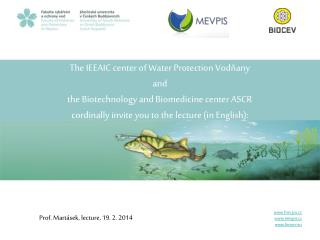 The IEEAIC center of Water Protection Vodňany and  the Biotechnology and Biomedicine center ASCR