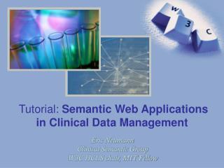 Eric Neumann Clinical Semantic Group W3C HCLS chair, MIT Fellow