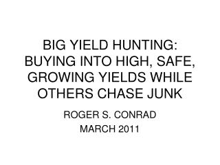 BIG YIELD HUNTING: BUYING INTO HIGH, SAFE, GROWING YIELDS WHILE OTHERS CHASE JUNK