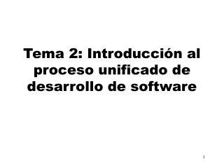Tema 2: Introducción al proceso unificado de desarrollo de software