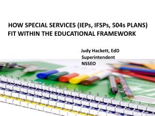 H HOW SPECIAL SERVICES (IEPs, IFSPs, 504s PLANS)     FIT WITHIN THE EDUCATIONAL FRAMEWORK
