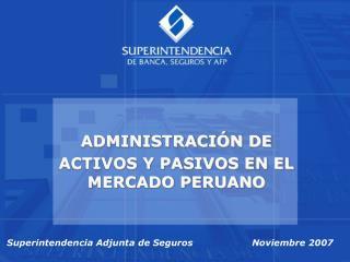 ADMINISTRACIÓN DE  ACTIVOS Y PASIVOS EN EL MERCADO PERUANO
