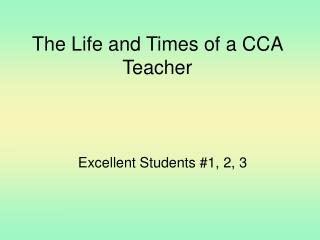 The Life and Times of a CCA Teacher