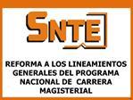 REFORMA A LOS LINEAMIENTOS GENERALES DEL PROGRAMA NACIONAL DE  CARRERA MAGISTERIAL