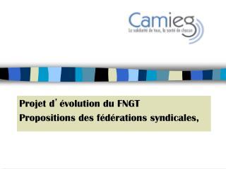 Projet d ' évolution du FNGT Propositions des fédérations syndicales,