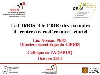 Luc Noreau, Ph.D. Directeur scientifique du CIRRIS Colloque de l ' ADARUQ Octobre 2011