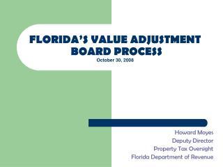 FLORIDA S VALUE ADJUSTMENT  BOARD PROCESS October 30, 2008