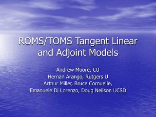 ROMS/TOMS Tangent Linear and Adjoint Models