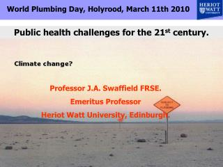 Professor J.A. Swaffield FRSE. Emeritus Professor  Heriot Watt University, Edinburgh.