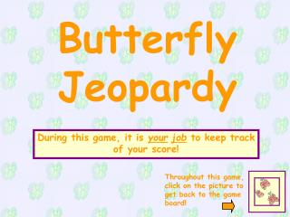 Butterfly Jeopardy