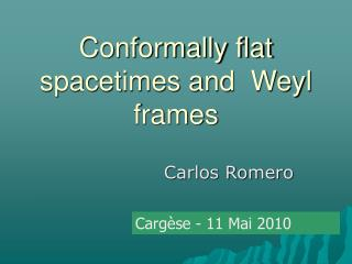 Conformally flat spacetimes and  Weyl  frames