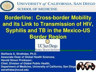 Steffanie A. Strathdee, Ph.D. Associate Dean of Global Health Sciences, Harold Simon Professor;