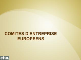 COMITES D'ENTREPRISE EUROPEENS