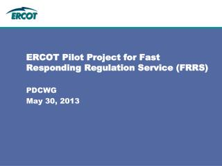ERCOT Pilot Project for Fast Responding Regulation Service (FRRS)