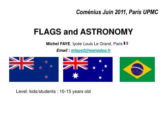 Coménius Juin 2011, Paris UPMC FLAGS and ASTRONOMY Michel FAYE , lycée Louis Le Grand, Paris