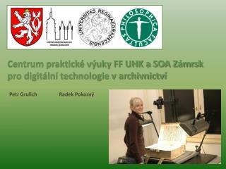 Centrum praktické výuky FF UHK a SOA Zámrsk pro digitální technologie v archivnictví
