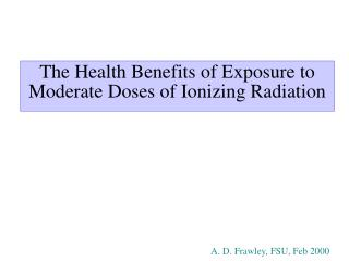 The Health Benefits of Exposure to Moderate Doses of Ionizing Radiation