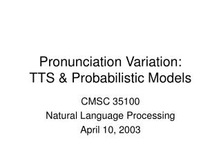 Pronunciation Variation: TTS & Probabilistic Models