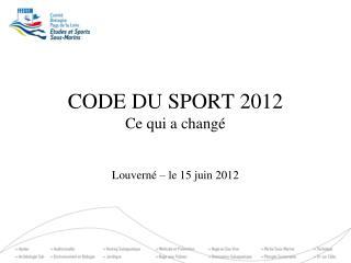 CODE DU SPORT 2012 Ce qui a changé