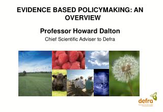 EVIDENCE BASED POLICYMAKING: AN OVERVIEW Professor Howard Dalton Chief Scientific Adviser to Defra