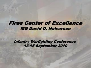 Fires Center of Excellence MG David D. Halverson Infantry Warfighting Conference