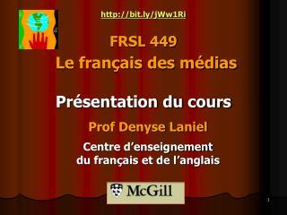 http ://bit.ly/jWw1Ri FRSL 449 Le français des médias Présentation du cours