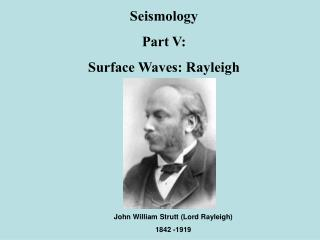 Seismology Part V: Surface Waves: Rayleigh