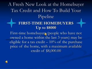 A Fresh New Look at the Homebuyer Tax Credit and How To Build Your Pipeline