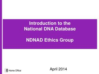 Introduction to the National DNA Database  NDNAD Ethics Group