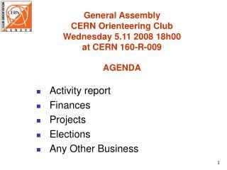 General Assembly  CERN Orienteering Club Wednesday 5.11 2008 18h00 at CERN 160-R-009 AGENDA