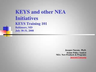 KEYS and other NEA Initiatives KEYS Training 101  Baltimore, MD July 30-31, 2008