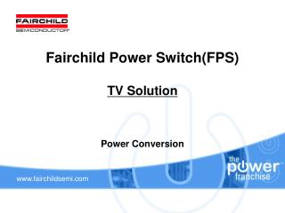 Fairchild Power Switch(FPS)  TV Solution Power Conversion