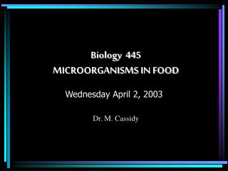 Biology  445 MICROORGANISMS IN FOOD