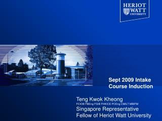 Sept 2009 Intake Course Induction Teng Kwok Kheong FCIOB FBEng FSIB FHKICE PCEng CMILT MBIFM