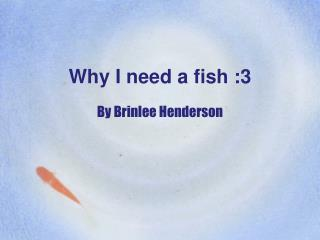 Why  I need a fish :3