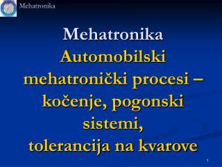 Mehatronika Automobilski mehatronički procesi – kočenje, pogonski sistemi, tolerancija na kvarove