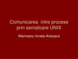 Comunicarea  intre procese prin semafoare UNIX