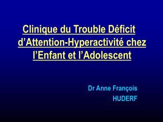 Clinique du Trouble D ficit d Attention-Hyperactivit  chez l Enfant et l Adolescent