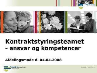 Kontraktstyringsteamet - ansvar og kompetencer Afdelingsmøde d. 04.04.2008