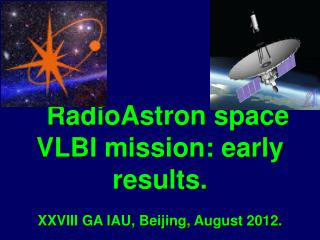 RadioAstron space VLBI mission: early results. XXVIII GA IAU, Beijing, August 2012.