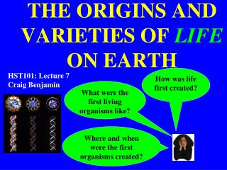 THE ORIGINS AND VARIETIES OF  LIFE  ON EARTH