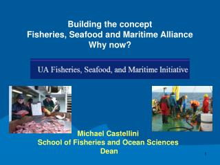 Building the concept Fisheries, Seafood and Maritime Alliance Why now?