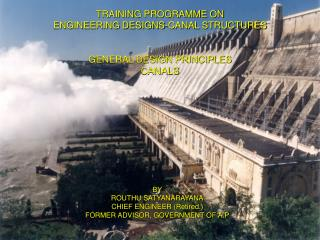 TRAINING PROGRAMME ON ENGINEERING DESIGNS-CANAL STRUCTURES GENERAL DESIGN PRINCIPLES  CANALS