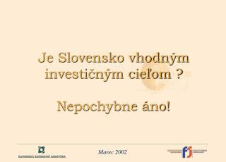 Je Slovensko vhodným investičným cieľom ? Nepochybne áno!